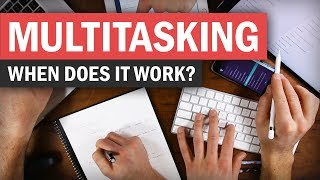 Multitasking: When to Do It, When (and How) to Avoid It