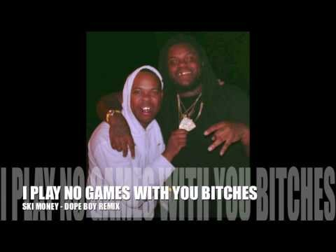 """I PLAY NO GAMES WITH YOU BITCHES"" - SKI MONEY (DOPE BOY REMIX)"