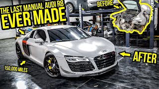 Rebuilding The LAST Manual Audi R8 EVER MADE (With 150,000 Miles On It!)