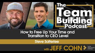 How to Free Up Your Time and Transition to CEO Level w/ Steve Satterlee