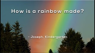 How is a rainbow made?