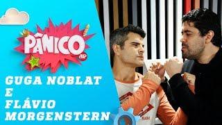 Guga Noblat e Flávio Morgenstern - Pânico - 07/08/18
