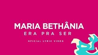 Maria Bethânia - Era Pra Ser (Lyric Video) - OFICIAL