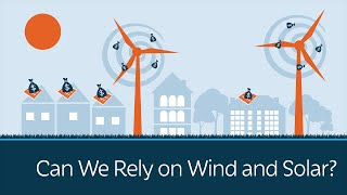 Can We Rely on Wind and Solar Energy?
