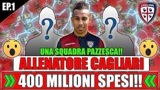 400 MILIONI SPESI!! IL MERCATO MIGLIORE DI SEMPRE!! | FIFA 18: CARRIERA ALLENATORE CAGLIARI #1