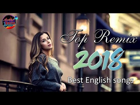 Pop Songs Remix 2018 Hits Playlist - Top English Songs of All Time    Best Pop World 2018