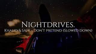 Khalid   Don't Pretend (Slowed Down) Ft. SAFE