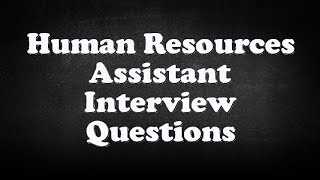 Human Resources Assistant Interview Questions