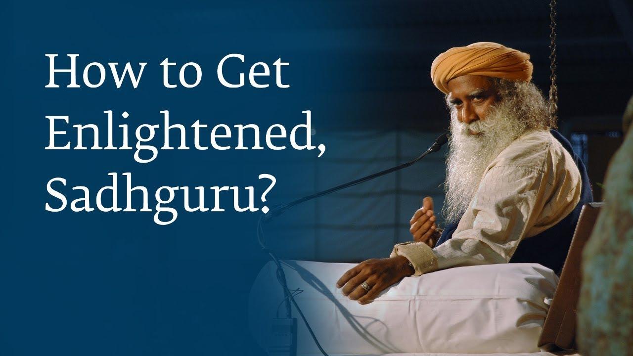 How to Get Enlightened, Sadhguru?