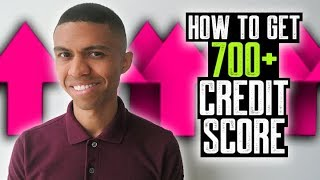 HOW TO GET 700+ CREDIT SCORE OR HIGHER || BOOST CREDIT SCORES FAST