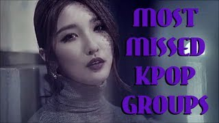 MY MOST MISSED KPOP GROUPS [TOP 10]