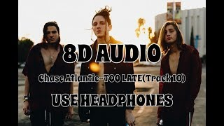 (8D AUDIO!!!)Chase Atlantic TOO LATE(Track 10)(USE HEADPHONES!!!)
