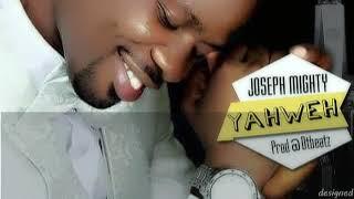 Yahweh By Joseph Mighty [New Music]