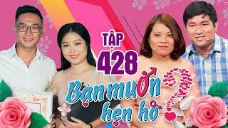 BẠN MUỐN HẸN HÒ #428 UNCUT | Chàng nông dân lên Sài Gòn tìm người yêu vì mẹ ở nhà 'tụng kinh' suốt😂