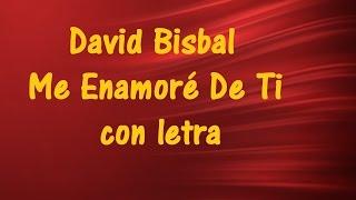 David Bisbal - Me Enamoré De Ti con letra ♫ Videos Lyrics HD ♫