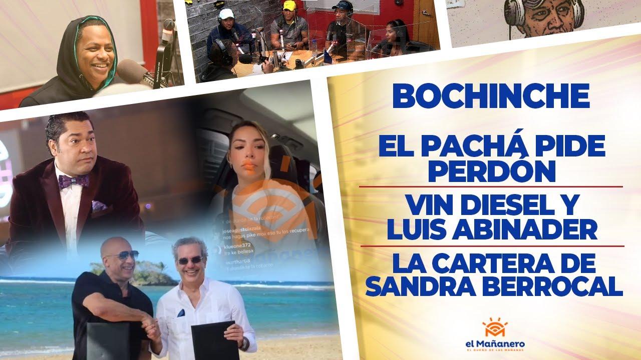 El Bochinche – El Pachá pide Perdón – La Cartera de Sandra Berrocal – Vin Diesel y Luis Abinader