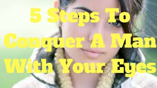 5 Steps To Conquer A Man With Your Eyes