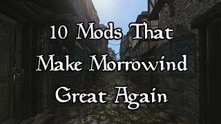 10 Mods That Make Morrowind Great Again