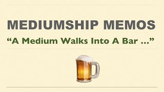 Mediumship Memos: A Medium Walks Into A Bar ...