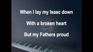 When I Lay My Isaac Down Instrumental With Lyrics Short Ending