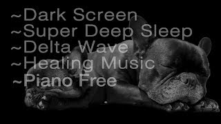 8 hrs Super Deep Sleep 😴 Dark Screen 🌙 Delta Wave 🌕Healing Music (no piano)