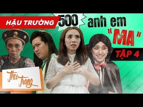 Hậu Trường 500 Anh Em Ma Tập 4 - Thu Trang, Trấn Thành, Trường Giang, BB  Trần, ...