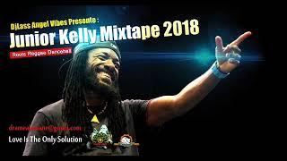 Junior Kelly Best Of Reggae Mixtape By DJLass Angel Vibes (June 2018)