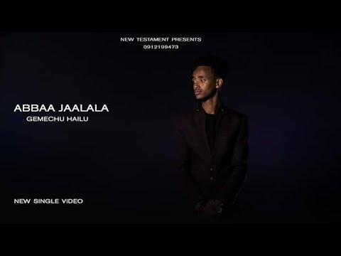 GEMECHU HAILU ABBAA JAALALA  NEW SONG WITH  NEW TESTAMENT PRESENTS
