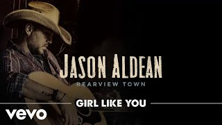 Jason Aldean   Girl Like You (Official Audio)