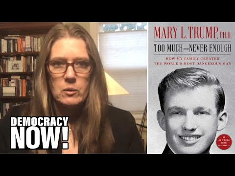 """""""The World's Most Dangerous Man"""": Mary Trump on Her Uncle, President Trump, & Why He Must Be Ousted"""