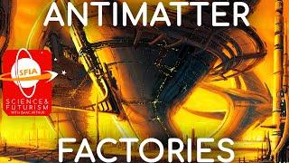 Antimatter Factories & Uses