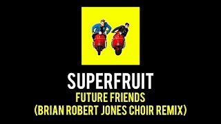 FUTURE FRIENDS (BRIAN ROBERT JONES CHOIR REMIX) BY SUPERFRUIT