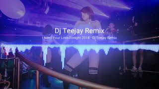 I Need Your Love Tonight 2018, Dj Teejay Remix, Full Song