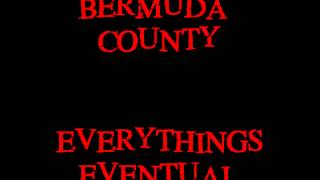 "Bermuda County ""Everything's Eventual"""