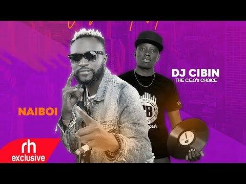 DJ CIBIN – BEST OF NAIBOI MIX (MAY 2018) RH EXCLUSIVE