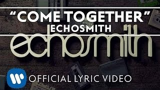 """Video thumbnail of """"Echosmith - Come Together [Official Lyric Video]"""""""