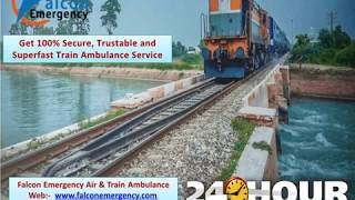 Falcon Train Ambulance Service in Delhi and Kolkata at Low Cost