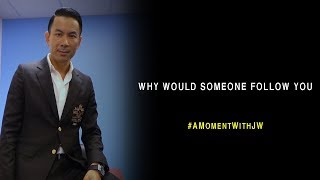 A Moment With JW | Why Would Someone Follow You