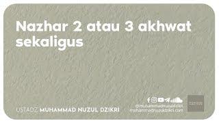 NAZHAR 2 ATAU 3 AKHWAT SEKALIGUS (2 Menitan)