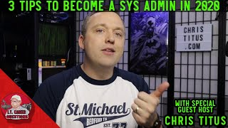 3 Tips to Become a System Administrator in 2020 with Guest Host Chris Titus Tech