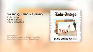 Lola Indigo, Charly Black, Joey Montana   Ya No Quiero Ná (RMX)
