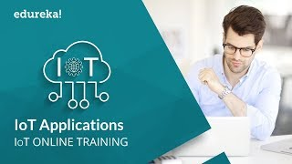 Internet of Things(IoT) Applications   IoT Tutorial for Beginners   IoT Training   Edureka