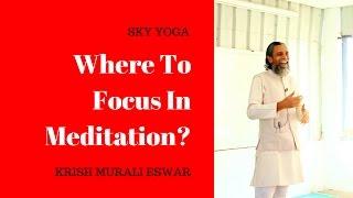 Meditation Focus - Where To Focus In Meditation?