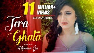 Tera Ghata   Female Version   Cover By Khwahish Gal