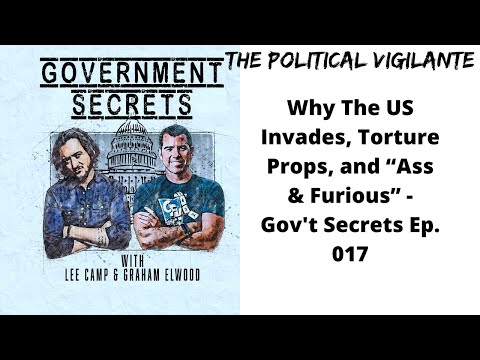 """Why The US Invades, Torture Props, and """"Ass & Furious""""   Gov't Secrets Ep  017"""