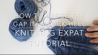 How to Close the Hole in the Corner of A Sock Heel - A Knitting Expat Tutorial