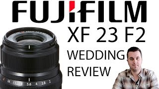 Photography Gear Review | Episode 3 | Fuji XF 23mm f2 | Fuji Wedding Review