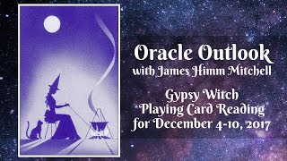 Oracle Outlook: Gypsy Witch Playing Card Reading for December 4-10, 2017