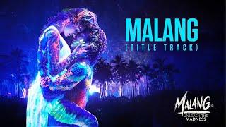 Malang: Title Song Video | Aditya Roy Kapur, Disha Patani, Anil K, Kunal K | Ved Sharma | Mohit S