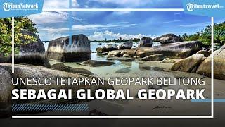 UNESCO Resmi Tetapkan Geopark Belitong sebagai Global Geopark